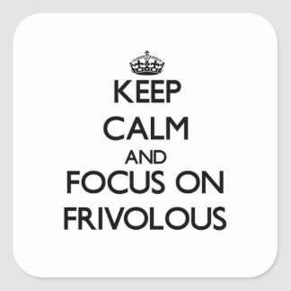 Keep Calm and focus on Frivolous Square Sticker