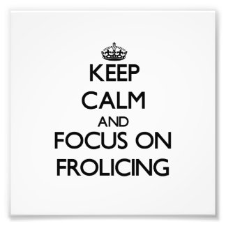 Keep Calm and focus on Frolicing Photo Print