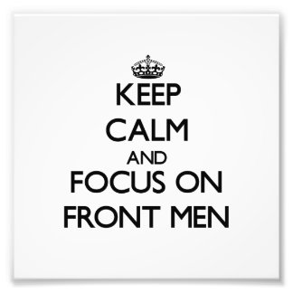 Keep Calm and focus on Front Men Photo