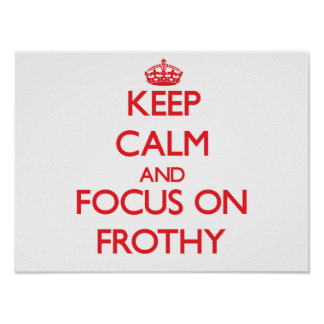 Keep Calm and focus on Frothy Poster