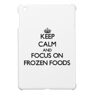 Keep Calm and focus on Frozen Foods iPad Mini Cases