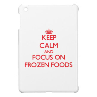 Keep Calm and focus on Frozen Foods Case For The iPad Mini
