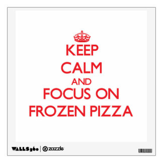 Keep Calm and focus on Frozen Pizza Wall Graphics