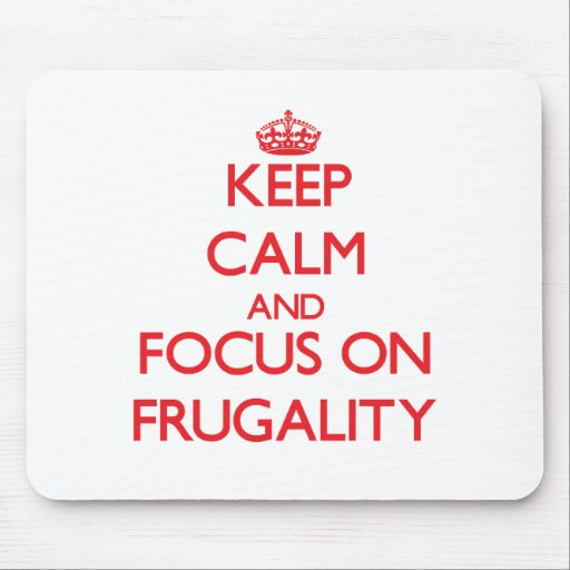 Keep Calm and focus on Frugality Mousepads