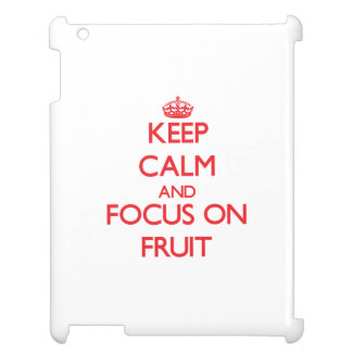Keep Calm and focus on Fruit Cover For The iPad