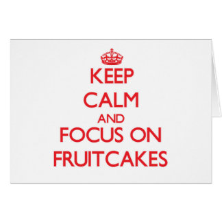 Keep Calm and focus on Fruitcakes Greeting Card