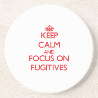Keep Calm and focus on Fugitives Drink Coasters