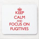 Keep Calm and focus on Fugitives Mousepad