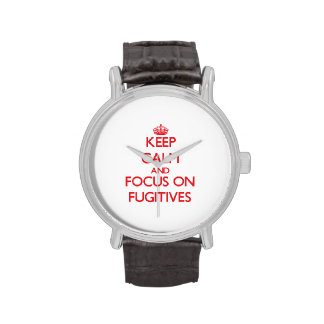 Keep Calm and focus on Fugitives Wrist Watches