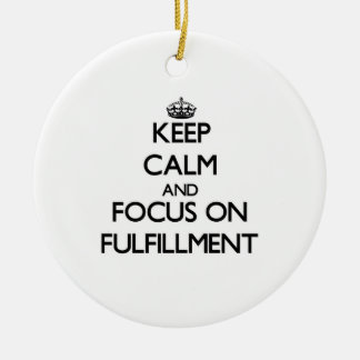 Keep Calm and focus on Fulfillment Ornament
