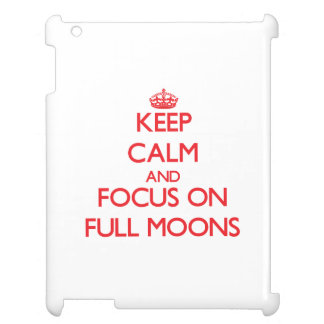 Keep Calm and focus on Full Moons Case For The iPad 2 3 4