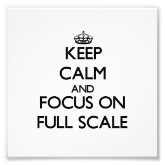 Keep Calm and focus on Full Scale Photo Print