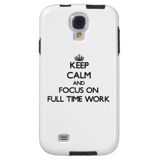 Keep Calm and focus on Full Time Work Galaxy S4 Case