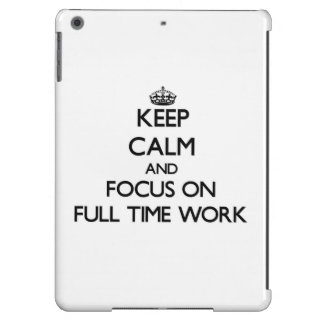 Keep Calm and focus on Full Time Work iPad Air Case