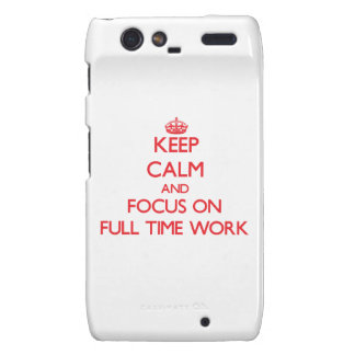 Keep Calm and focus on Full Time Work Motorola Droid RAZR Cover