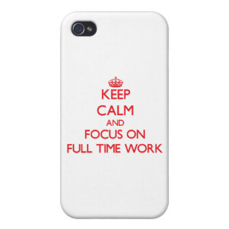 Keep Calm and focus on Full Time Work Cover For iPhone 4
