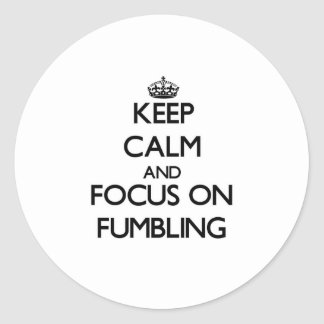 Keep Calm and focus on Fumbling Stickers