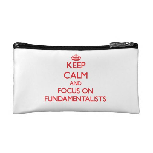 Keep Calm and focus on Fundamentalists Makeup Bags