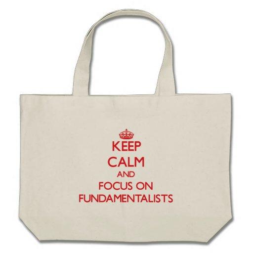 Keep Calm and focus on Fundamentalists Tote Bag