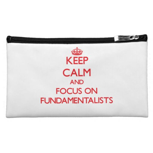 Keep Calm and focus on Fundamentalists Cosmetic Bags