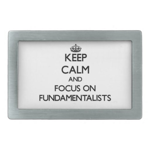Keep Calm and focus on Fundamentalists Belt Buckles