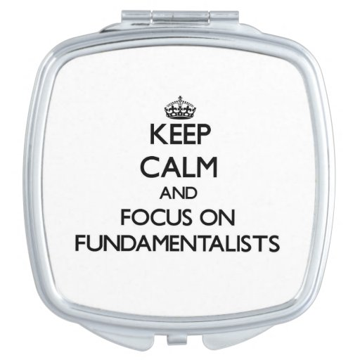 Keep Calm and focus on Fundamentalists Mirror For Makeup