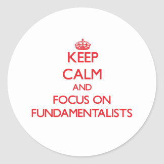Keep Calm and focus on Fundamentalists Sticker