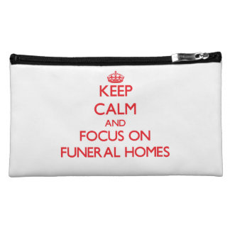 Keep Calm and focus on Funeral Homes Cosmetic Bag