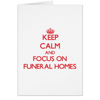 Keep Calm and focus on Funeral Homes Greeting Card