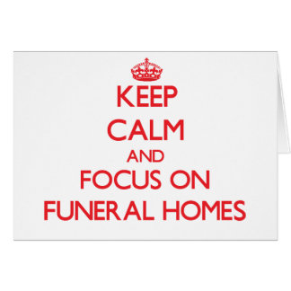 Keep Calm and focus on Funeral Homes Cards