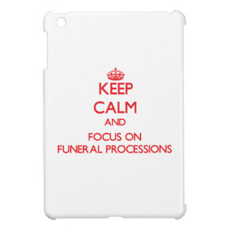 Keep Calm and focus on Funeral Processions Cover For The iPad Mini