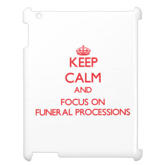 Keep Calm and focus on Funeral Processions Cover For The iPad