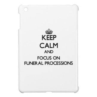 Keep Calm and focus on Funeral Processions iPad Mini Covers