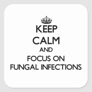 Keep Calm and focus on Fungal Infections Stickers