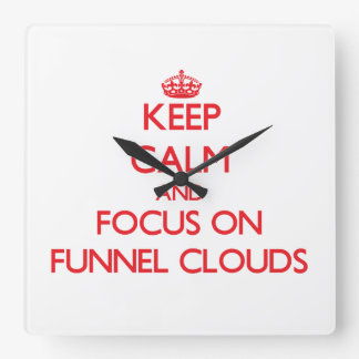 Keep Calm and focus on Funnel Clouds Clock