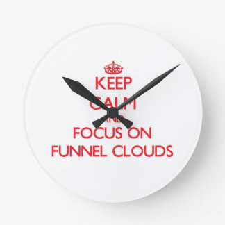 Keep Calm and focus on Funnel Clouds Wall Clock