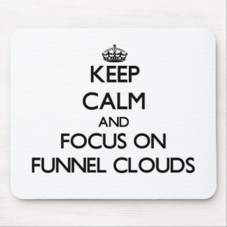 Keep Calm and focus on Funnel Clouds Mouse Pad