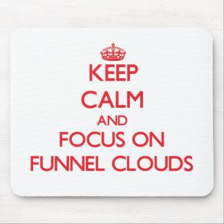 Keep Calm and focus on Funnel Clouds Mousepads