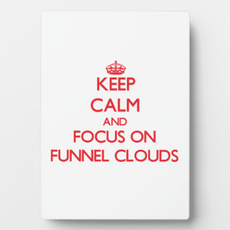 Keep Calm and focus on Funnel Clouds Photo Plaque