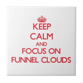 Keep Calm and focus on Funnel Clouds Ceramic Tiles