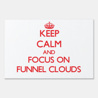 Keep Calm and focus on Funnel Clouds Lawn Signs