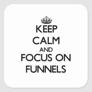 Keep Calm and focus on Funnels Square Sticker