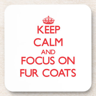 Keep Calm and focus on Fur Coats Coasters