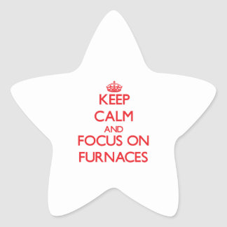 Keep Calm and focus on Furnaces Star Sticker