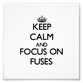 Keep Calm and focus on Fuses Photographic Print
