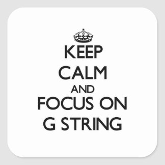 Keep Calm and focus on G String Square Sticker