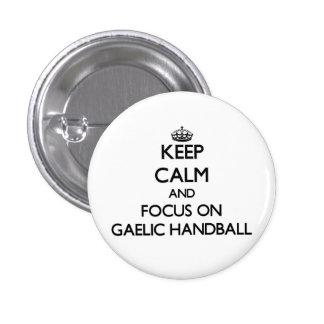 Keep calm and focus on Gaelic Handball Pinback Button