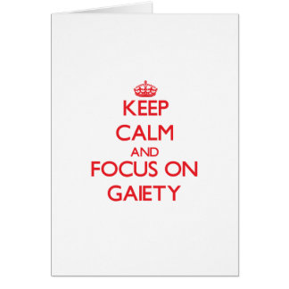 Keep Calm and focus on Gaiety Greeting Cards