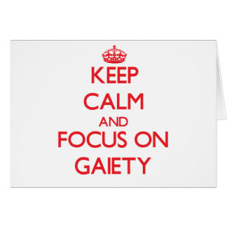 Keep Calm and focus on Gaiety Greeting Card