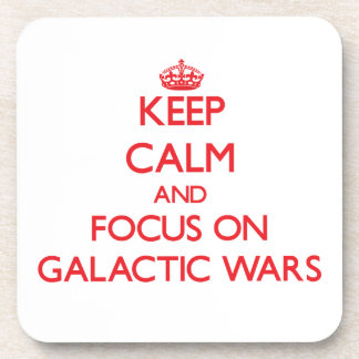 Keep Calm and focus on Galactic Wars Beverage Coaster